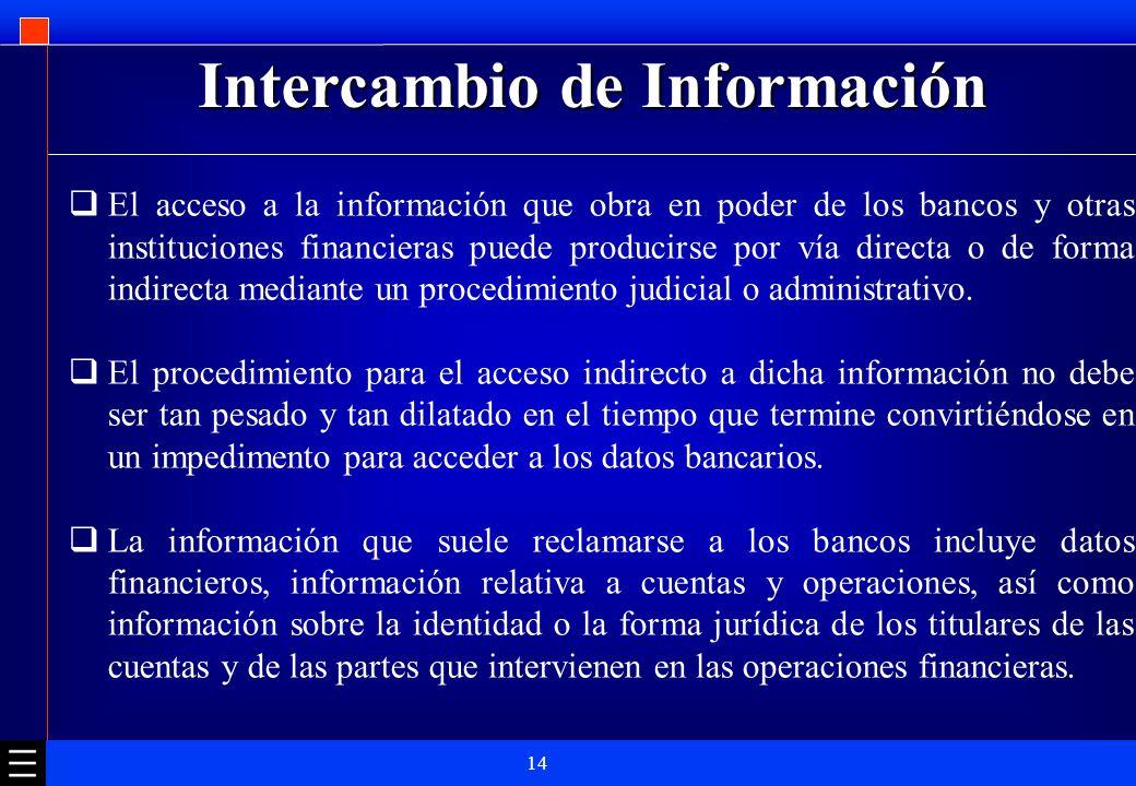 14 Intercambio de Información El acceso a la información que obra en poder de los bancos y otras instituciones financieras puede producirse por vía di