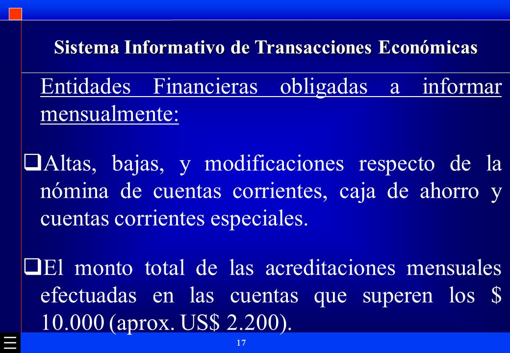17 Sistema Informativo de Transacciones Económicas Entidades Financieras obligadas a informar mensualmente: Altas, bajas, y modificaciones respecto de