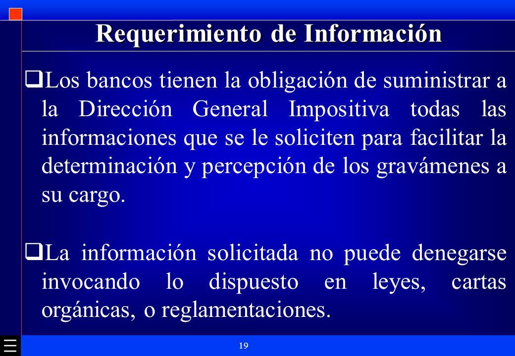 19 Requerimiento de Información Los bancos tienen la obligación de suministrar a la Dirección General Impositiva todas las informaciones que se le sol