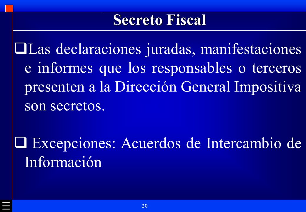 20 Secreto Fiscal Las declaraciones juradas, manifestaciones e informes que los responsables o terceros presenten a la Dirección General Impositiva so