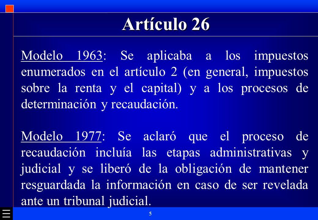 5 Artículo 26 Modelo 1963: Se aplicaba a los impuestos enumerados en el artículo 2 (en general, impuestos sobre la renta y el capital) y a los proceso