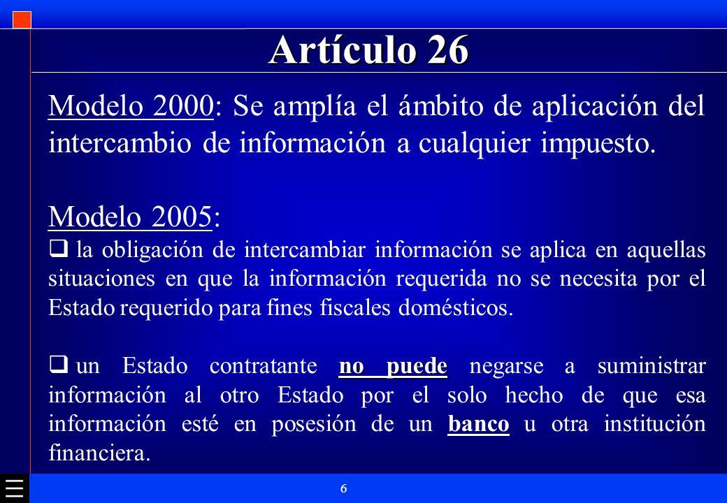 6 Artículo 26 Modelo 2000: Se amplía el ámbito de aplicación del intercambio de información a cualquier impuesto. Modelo 2005: la obligación de interc