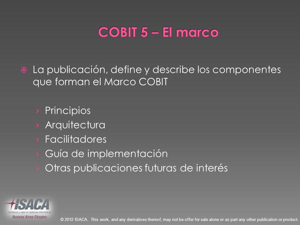 La publicación, define y describe los componentes que forman el Marco COBIT Principios Arquitectura Facilitadores Guía de implementación Otras publica