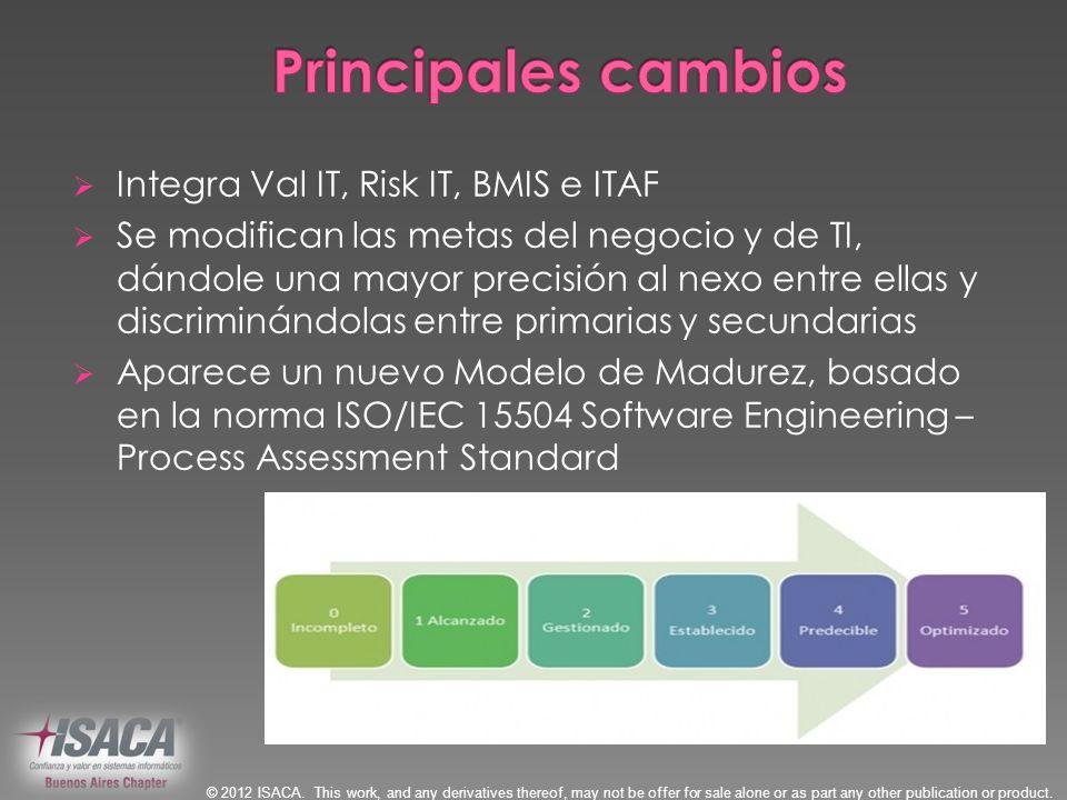 Integra Val IT, Risk IT, BMIS e ITAF Se modifican las metas del negocio y de TI, dándole una mayor precisión al nexo entre ellas y discriminándolas en