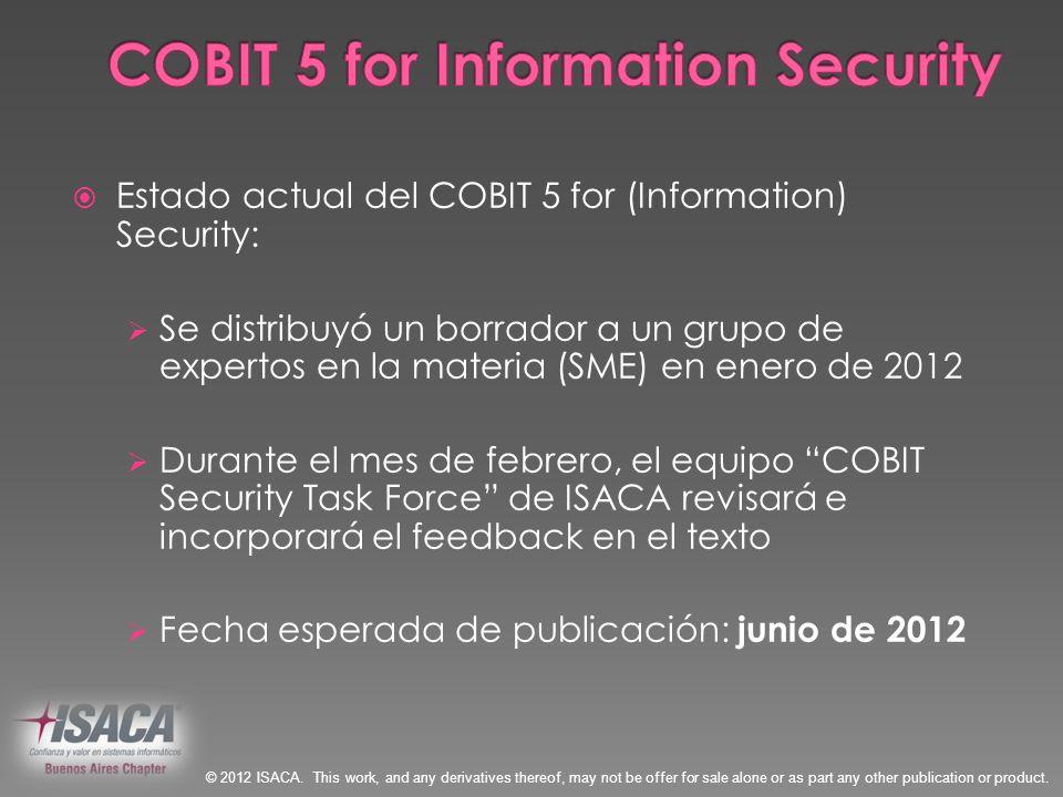 Estado actual del COBIT 5 for (Information) Security: Se distribuyó un borrador a un grupo de expertos en la materia (SME) en enero de 2012 Durante el