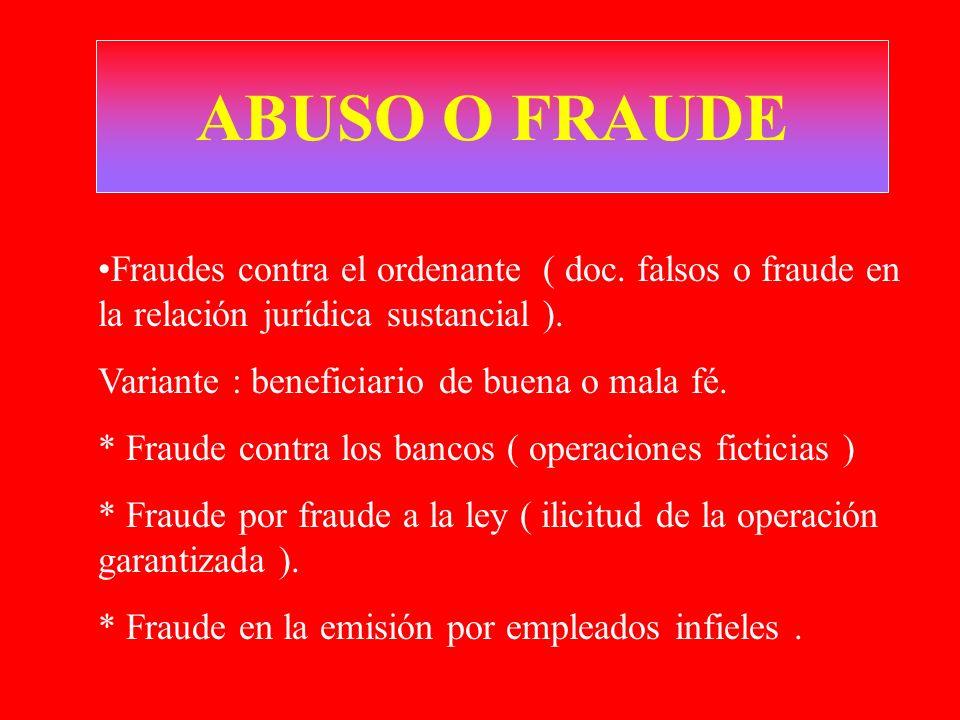 ABUSO O FRAUDE Fraudes contra el ordenante ( doc. falsos o fraude en la relación jurídica sustancial ). Variante : beneficiario de buena o mala fé. *