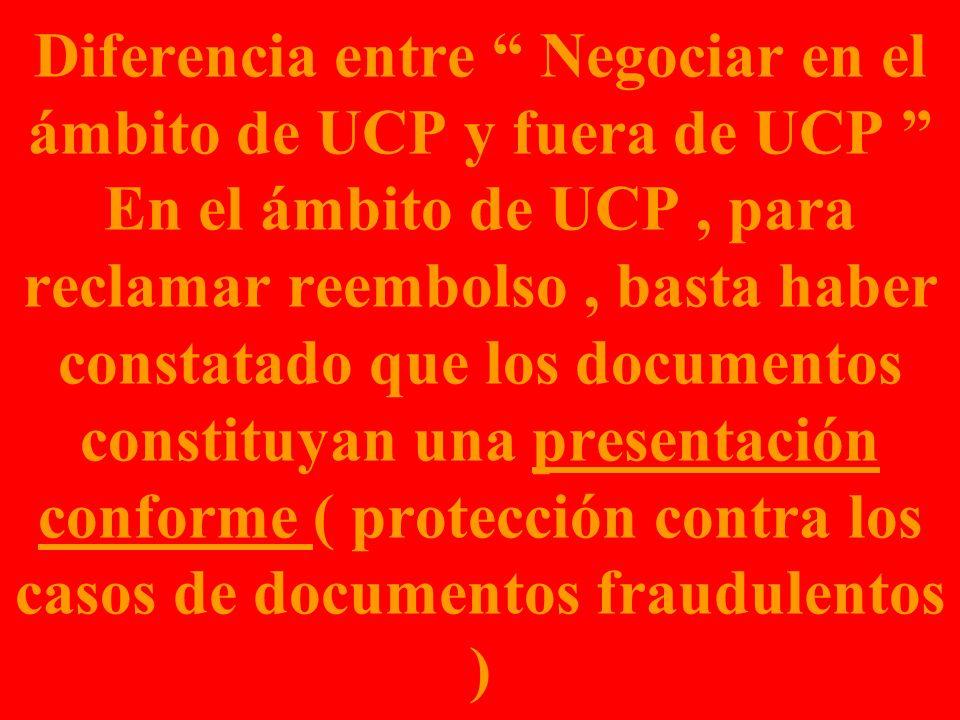 Diferencia entre Negociar en el ámbito de UCP y fuera de UCP En el ámbito de UCP, para reclamar reembolso, basta haber constatado que los documentos c