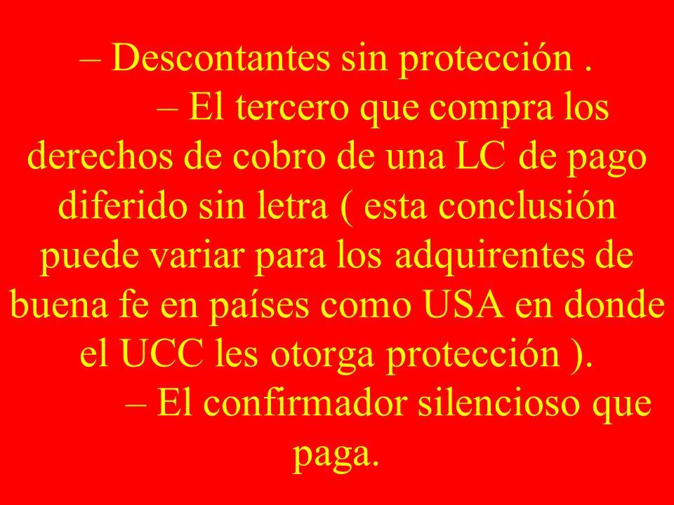 – Descontantes sin protección. – El tercero que compra los derechos de cobro de una LC de pago diferido sin letra ( esta conclusión puede variar para