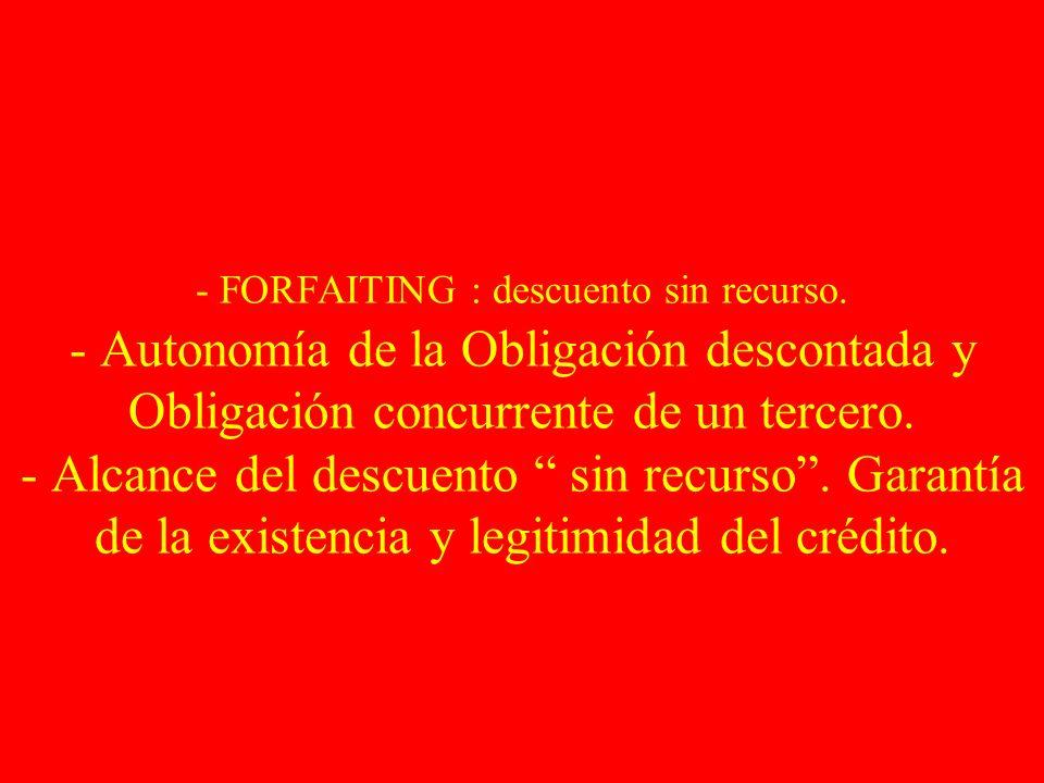 - FORFAITING : descuento sin recurso. - Autonomía de la Obligación descontada y Obligación concurrente de un tercero. - Alcance del descuento sin recu