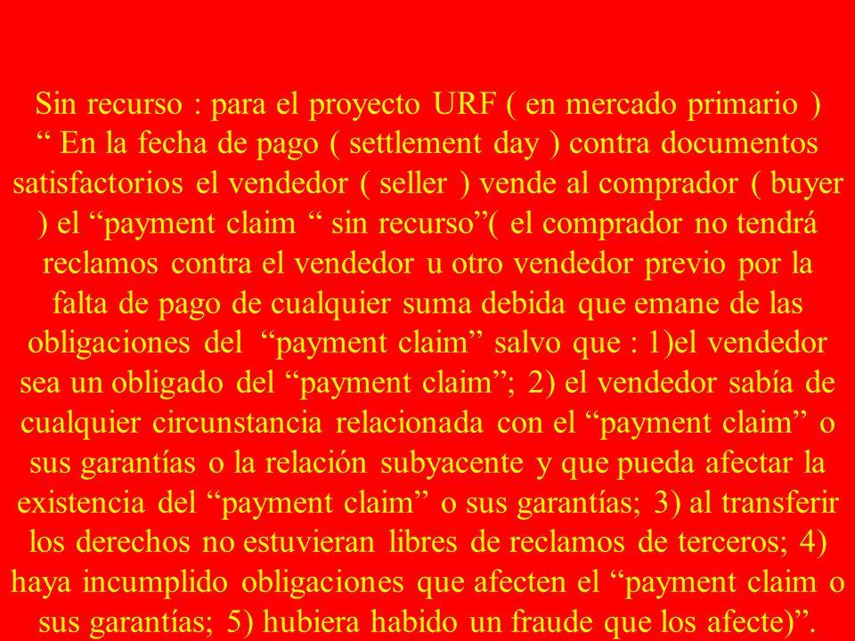 Sin recurso : para el proyecto URF ( en mercado primario ) En la fecha de pago ( settlement day ) contra documentos satisfactorios el vendedor ( selle