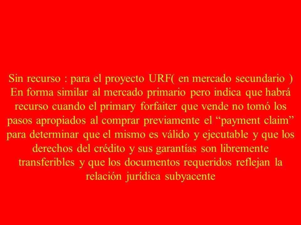Sin recurso : para el proyecto URF( en mercado secundario ) En forma similar al mercado primario pero indica que habrá recurso cuando el primary forfa