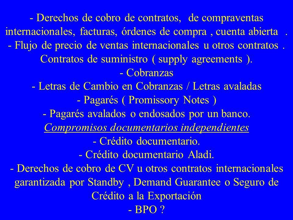 - Derechos de cobro de contratos, de compraventas internacionales, facturas, órdenes de compra, cuenta abierta. - Flujo de precio de ventas internacio