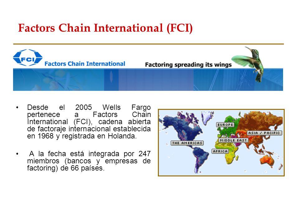 Factors Chain International (FCI) Desde el 2005 Wells Fargo pertenece a Factors Chain International (FCI), cadena abierta de factoraje internacional e