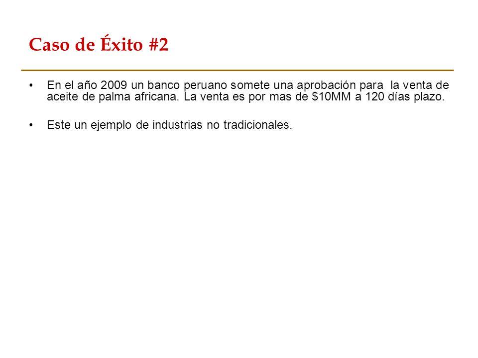 Caso de Éxito #2 En el año 2009 un banco peruano somete una aprobación para la venta de aceite de palma africana. La venta es por mas de $10MM a 120 d