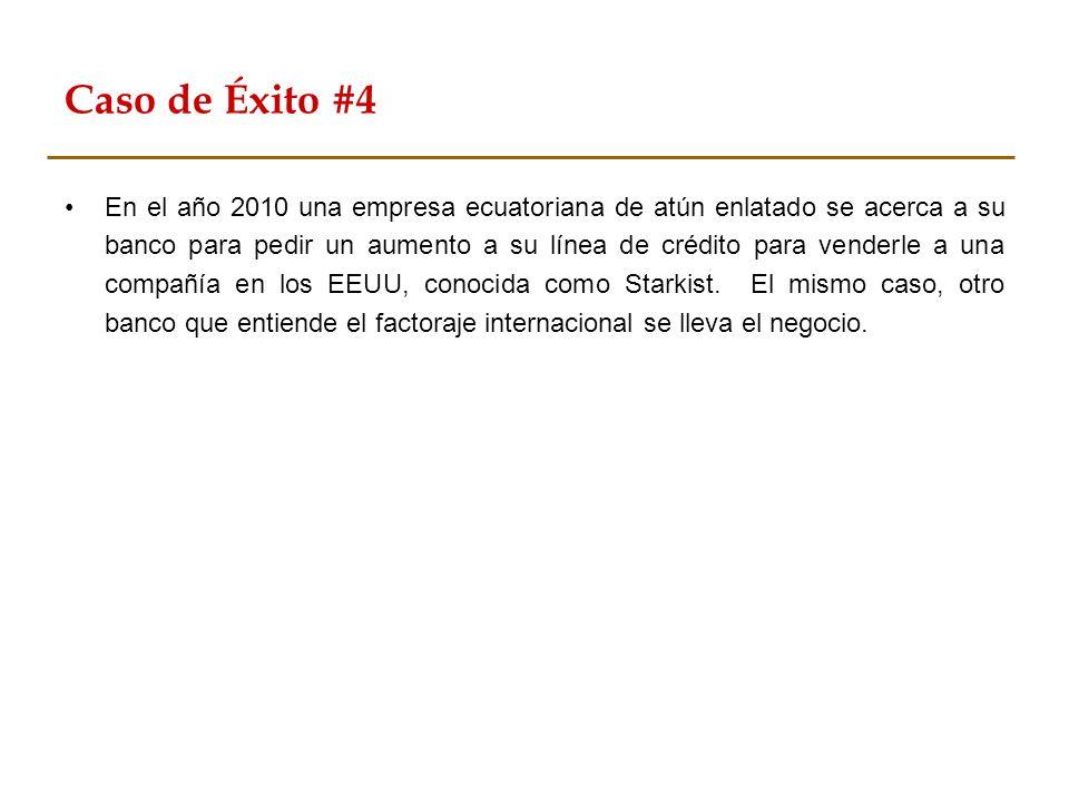Caso de Éxito #4 En el año 2010 una empresa ecuatoriana de atún enlatado se acerca a su banco para pedir un aumento a su línea de crédito para venderl