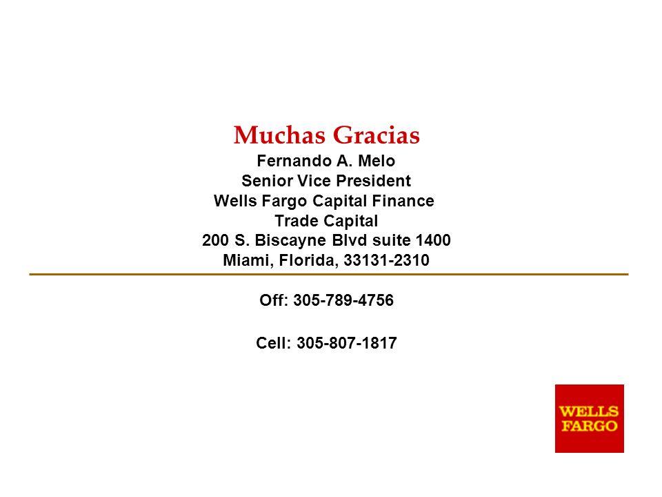 Muchas Gracias Fernando A. Melo Senior Vice President Wells Fargo Capital Finance Trade Capital 200 S. Biscayne Blvd suite 1400 Miami, Florida, 33131-