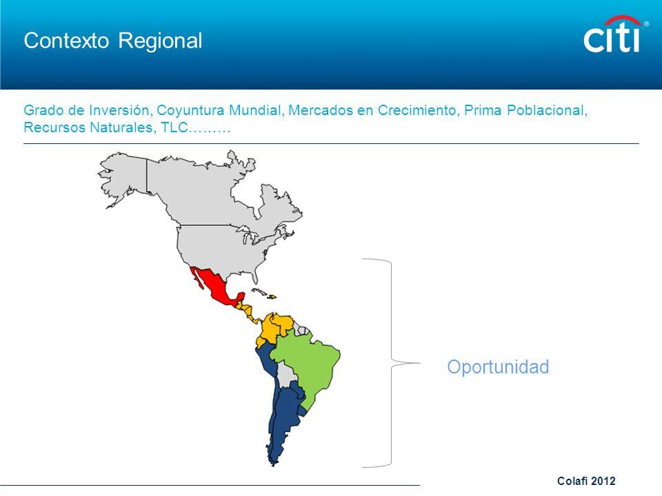 Colafi 2012 Grado de Inversión, Coyuntura Mundial, Mercados en Crecimiento, Prima Poblacional, Recursos Naturales, TLC……… Contexto Regional Oportunida