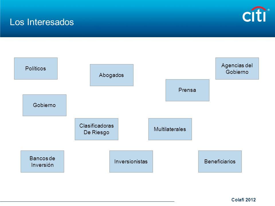 Colafi 2012 Los Interesados Políticos Gobierno Abogados Bancos de Inversión Clasificadoras De Riesgo Inversionistas Agencias del Gobierno Multilateral