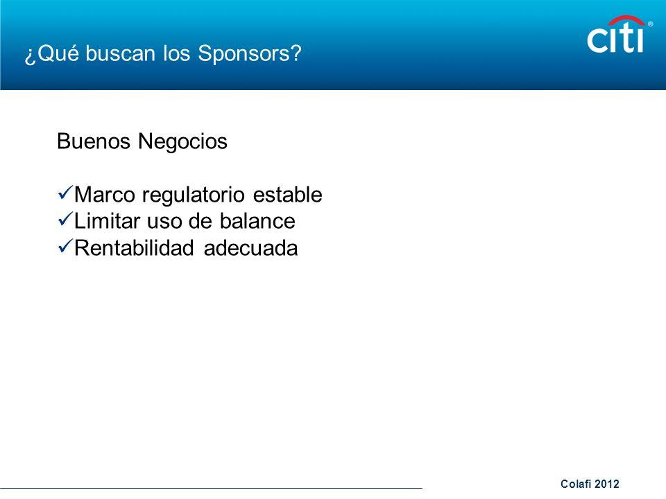 Colafi 2012 ¿Qué buscan los Sponsors? Buenos Negocios Marco regulatorio estable Limitar uso de balance Rentabilidad adecuada