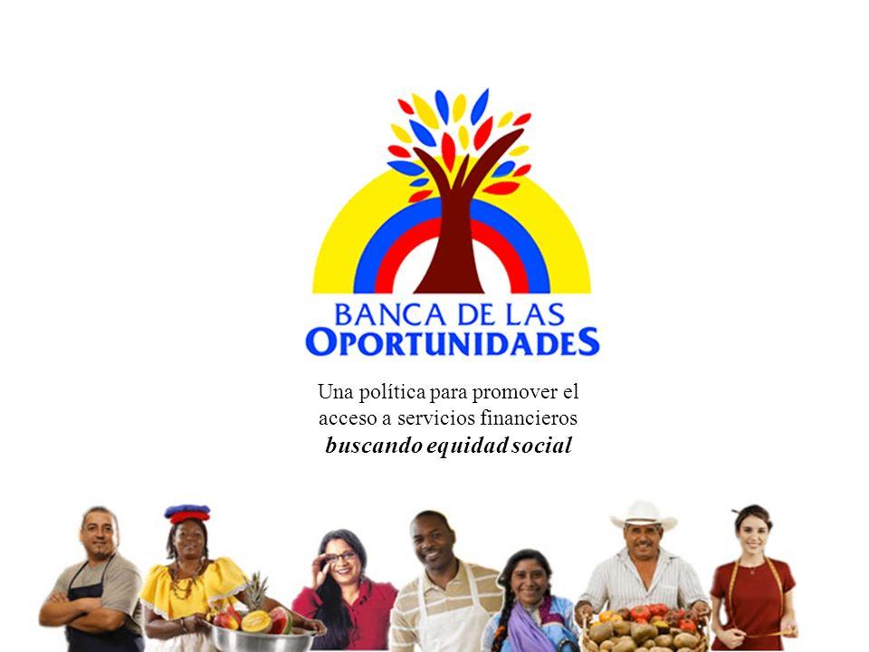 Una política para promover el acceso a servicios financieros buscando equidad social Una política para promover el acceso a servicios financieros busc