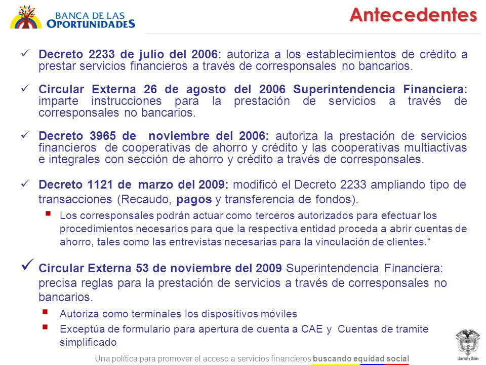 Una política para promover el acceso a servicios financieros buscando equidad socialAntecedentes Decreto 2233 de julio del 2006: autoriza a los establ