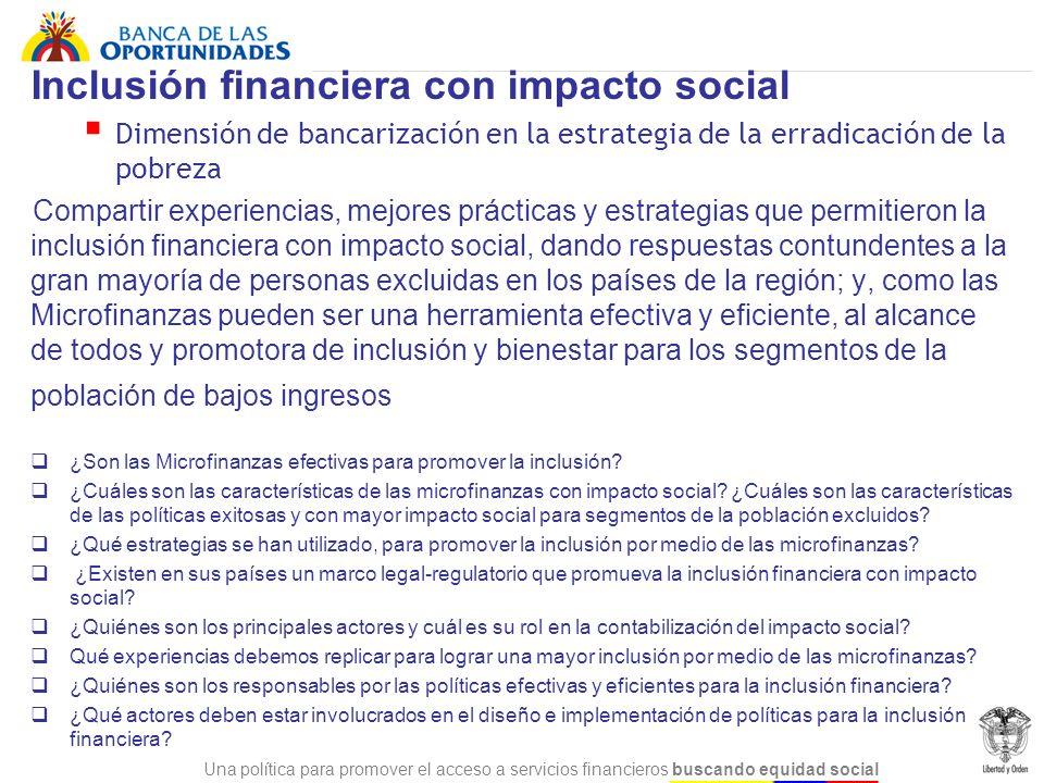 Una política para promover el acceso a servicios financieros buscando equidad social Inclusión financiera con impacto social Dimensión de bancarizació