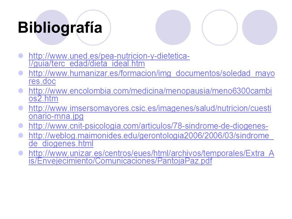Bibliografía http://www.uned.es/pea-nutricion-y-dietetica- I/guia/terc_edad/dieta_ideal.htm http://www.uned.es/pea-nutricion-y-dietetica- I/guia/terc_