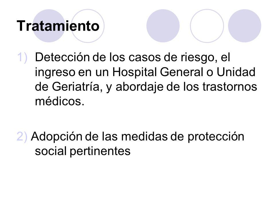 Tratamiento 1)Detección de los casos de riesgo, el ingreso en un Hospital General o Unidad de Geriatría, y abordaje de los trastornos médicos. 2) Adop