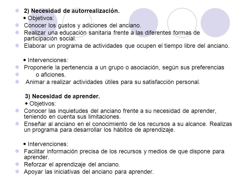 2) Necesidad de autorrealización. Objetivos: Conocer los gustos y adiciones del anciano. Realizar una educación sanitaria frente a las diferentes form