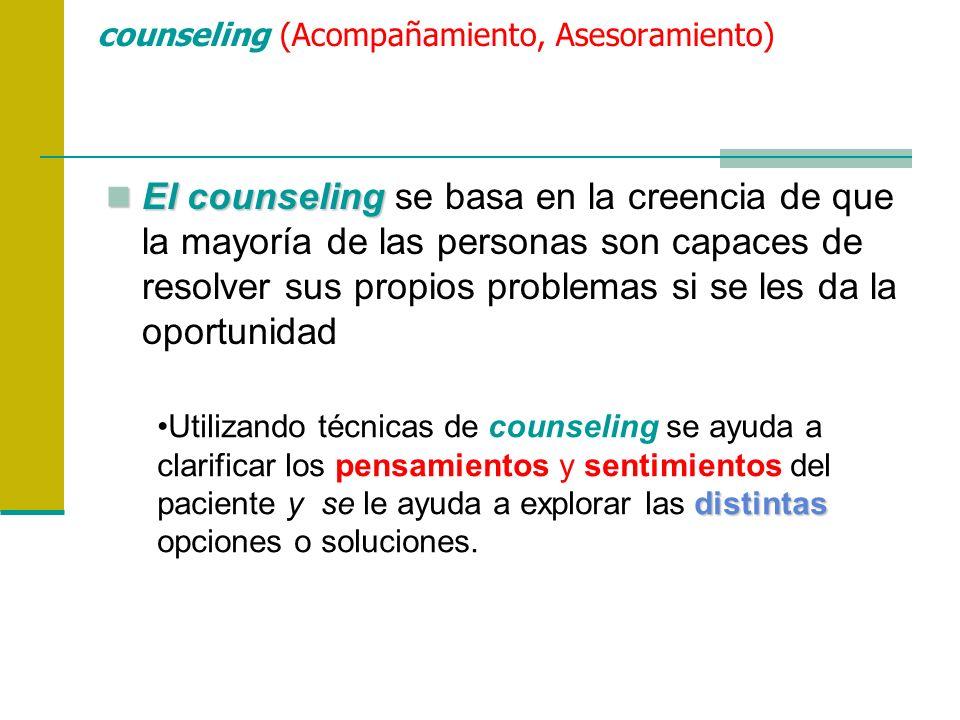 counseling (Acompañamiento, Asesoramiento) El counseling El counseling se basa en la creencia de que la mayoría de las personas son capaces de resolve
