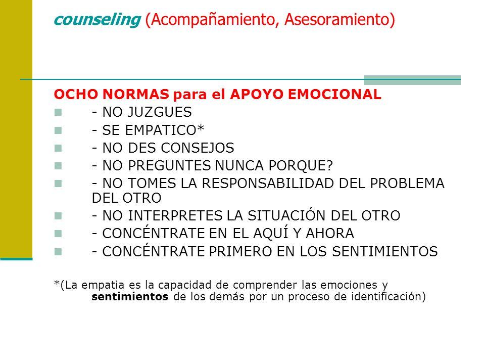 counseling (Acompañamiento, Asesoramiento) OCHO NORMAS para el APOYO EMOCIONAL - NO JUZGUES - SE EMPATICO* - NO DES CONSEJOS - NO PREGUNTES NUNCA PORQ