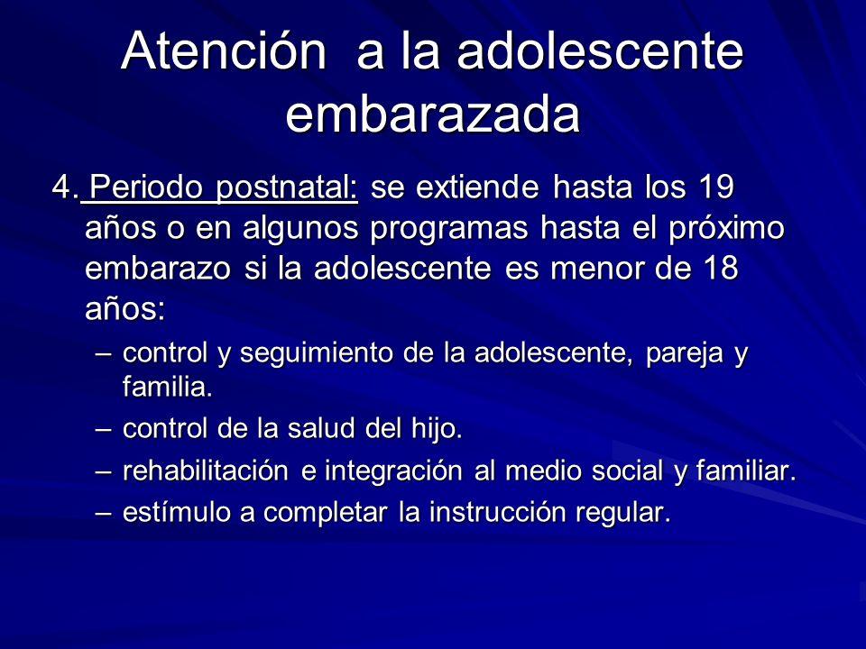 Atención a la adolescente embarazada 4. Periodo postnatal: se extiende hasta los 19 años o en algunos programas hasta el próximo embarazo si la adoles