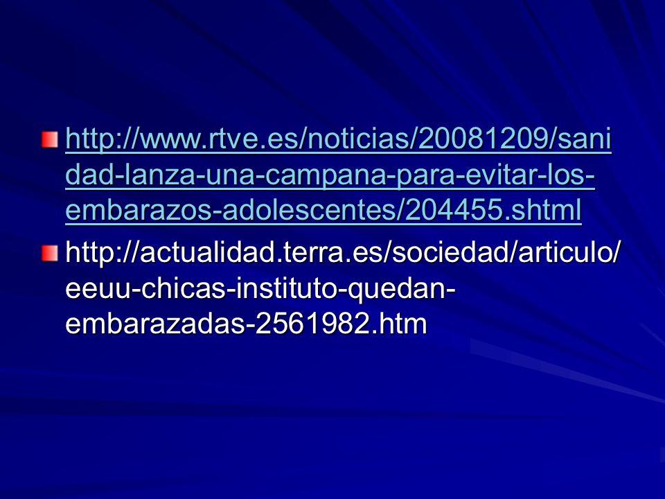 http://www.rtve.es/noticias/20081209/sani dad-lanza-una-campana-para-evitar-los- embarazos-adolescentes/204455.shtml http://www.rtve.es/noticias/20081