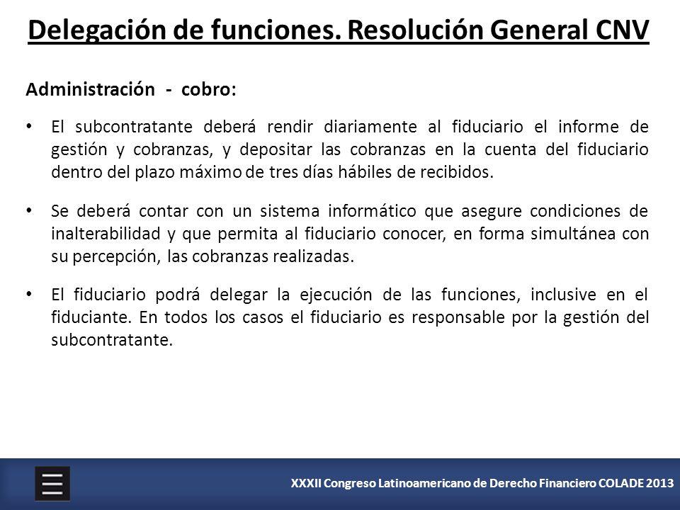 XXXII Congreso Latinoamericano de Derecho Financiero COLADE 2013 Delegación de funciones. Resolución General CNV Administración - cobro: El subcontrat