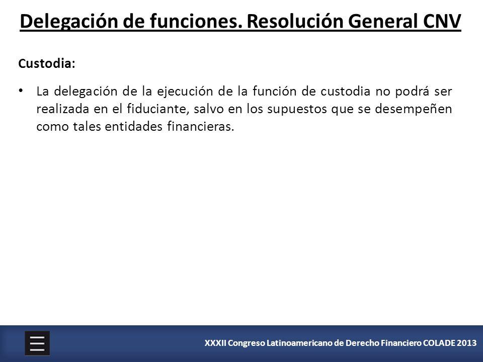 XXXII Congreso Latinoamericano de Derecho Financiero COLADE 2013 Delegación de funciones. Resolución General CNV Custodia: La delegación de la ejecuci