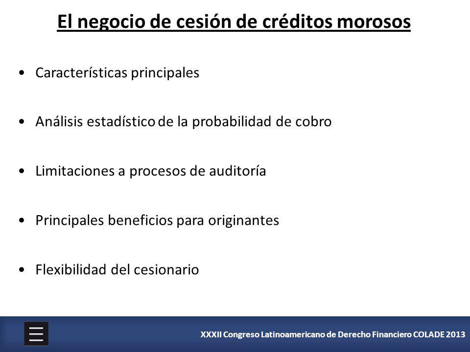 XXXII Congreso Latinoamericano de Derecho Financiero COLADE 2013 El negocio de cesión de créditos morosos Características principales Análisis estadís