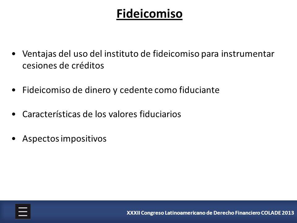 XXXII Congreso Latinoamericano de Derecho Financiero COLADE 2013 Fideicomiso Ventajas del uso del instituto de fideicomiso para instrumentar cesiones