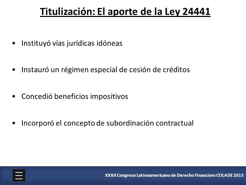 XXXII Congreso Latinoamericano de Derecho Financiero COLADE 2013 Instituyó vías jurídicas idóneas Instauró un régimen especial de cesión de créditos C