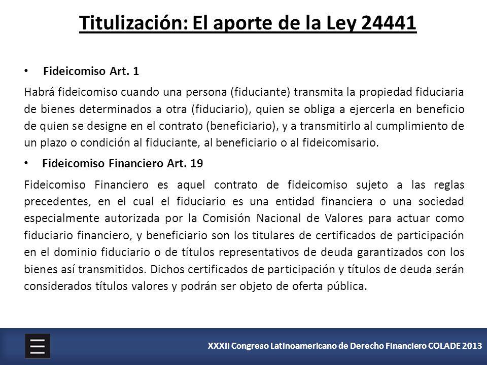 XXXII Congreso Latinoamericano de Derecho Financiero COLADE 2013 Fideicomiso Art. 1 Habrá fideicomiso cuando una persona (fiduciante) transmita la pro
