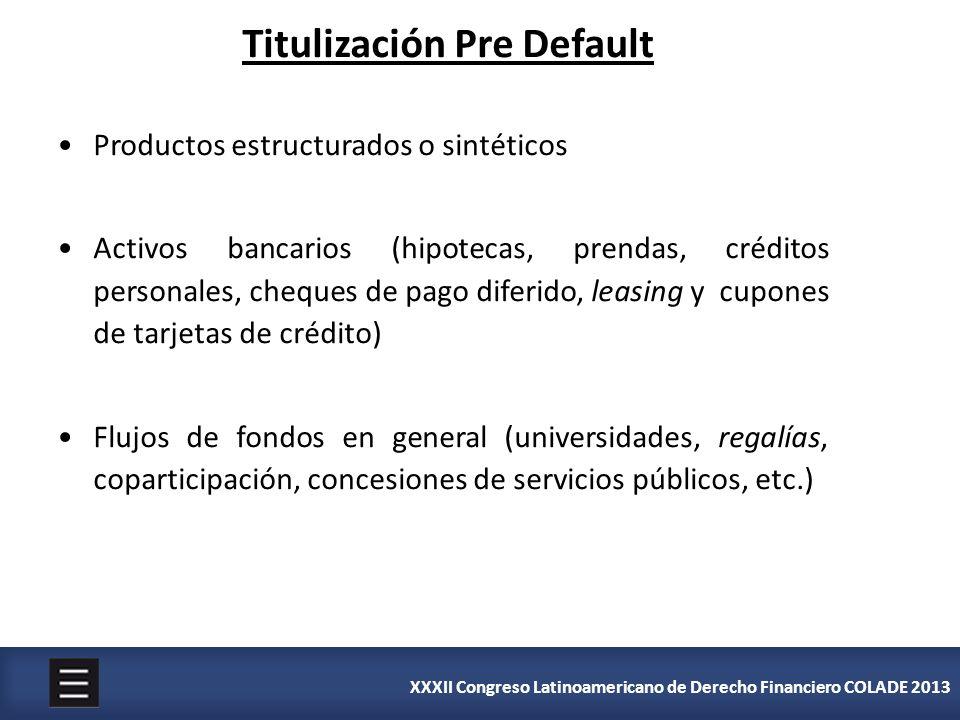 XXXII Congreso Latinoamericano de Derecho Financiero COLADE 2013 Productos estructurados o sintéticos Activos bancarios (hipotecas, prendas, créditos