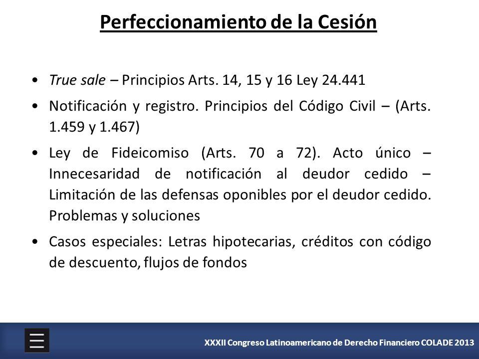 XXXII Congreso Latinoamericano de Derecho Financiero COLADE 2013 True sale – Principios Arts. 14, 15 y 16 Ley 24.441 Notificación y registro. Principi