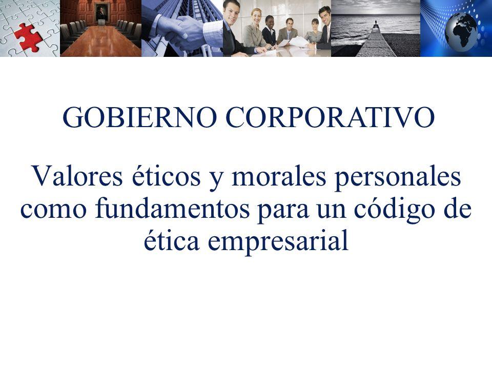 Valores éticos y morales personales como fundamentos para un código de ética empresarial GOBIERNO CORPORATIVO