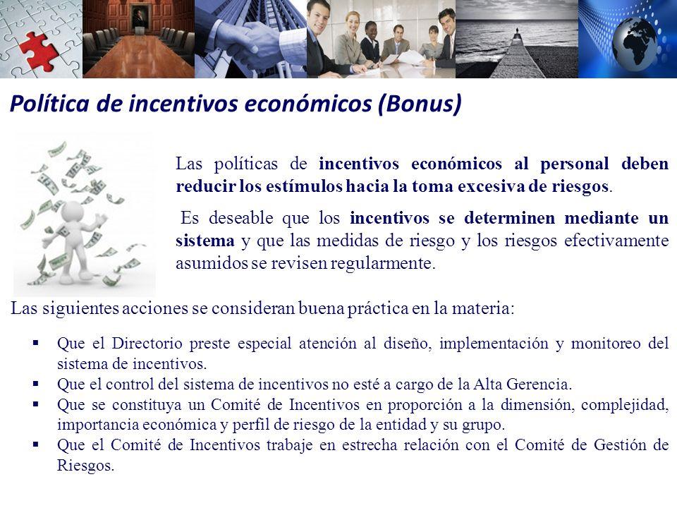 Política de incentivos económicos (Bonus) Las políticas de incentivos económicos al personal deben reducir los estímulos hacia la toma excesiva de riesgos.