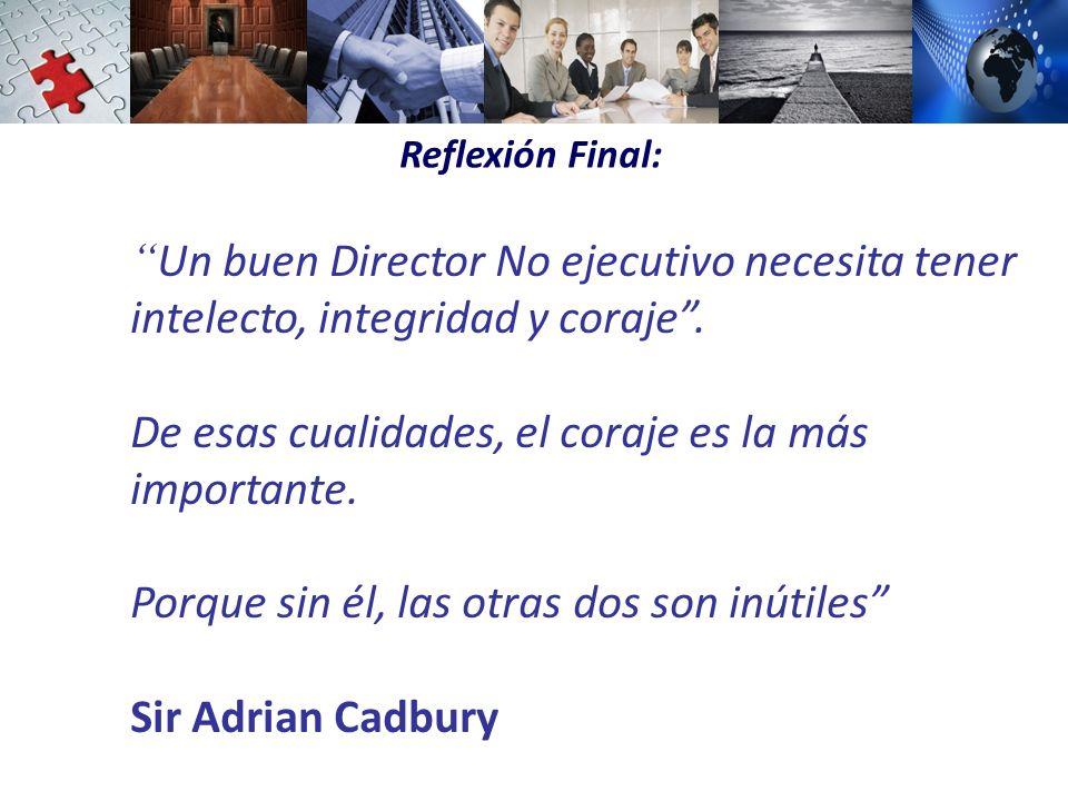 Reflexión Final: Un buen Director No ejecutivo necesita tener intelecto, integridad y coraje.