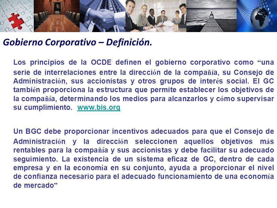 Los principios de la OCDE definen el gobierno corporativo como una serie de interrelaciones entre la direcci ó n de la compa ñí a, su Consejo de Administraci ó n, sus accionistas y otros grupos de inter é s social.