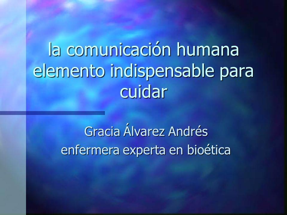 la comunicación humana elemento indispensable para cuidar Gracia Álvarez Andrés enfermera experta en bioética
