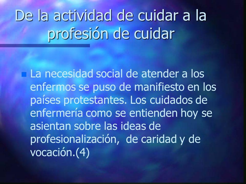 De la actividad de cuidar a la profesión de cuidar n n La necesidad social de atender a los enfermos se puso de manifiesto en los países protestantes.