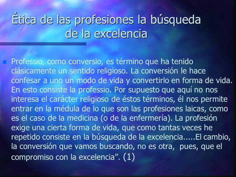Ética de las profesiones la búsqueda de la excelencia n n Professio, como conversio, es término que ha tenido clásicamente un sentido religioso. La co