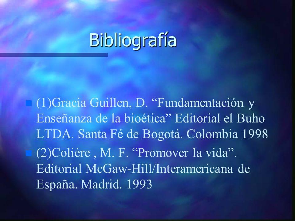 Bibliografía n n (1)Gracia Guillen, D. Fundamentación y Enseñanza de la bioética Editorial el Buho LTDA. Santa Fé de Bogotá. Colombia 1998 n n (2)Coli