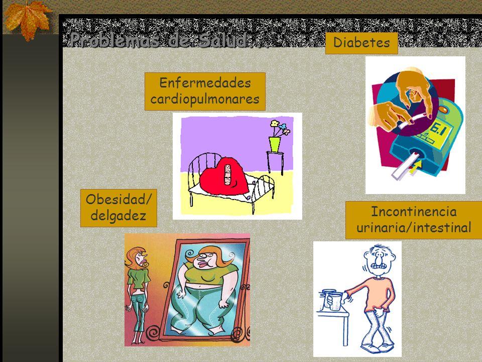 Problemas de Salud... Diabetes Enfermedades cardiopulmonares Incontinencia urinaria/intestinal Obesidad/ delgadez